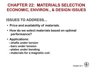 CHAPTER 22:  MATERIALS SELECTION ECONOMIC, ENVIRON., & DESIGN ISSUES