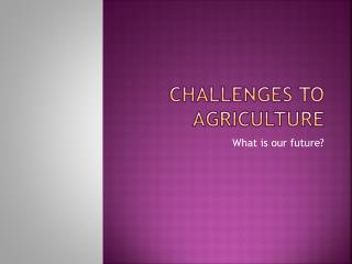 Challenges to Agriculture