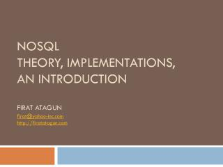 NoSQL Theory, Implementations, an introduction Firat Atagun