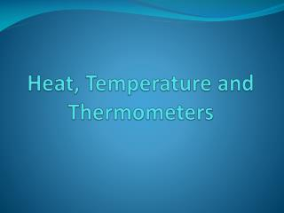 Heat, Temperature and Thermometers