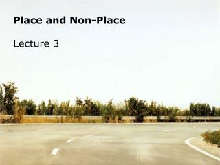 Place and Non-Place Lecture 3