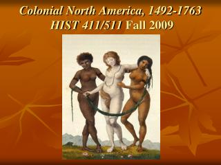 Colonial North America,  1492-1763 HIST 411/511  Fall  2009