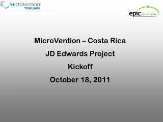 MicroVention – Costa Rica JD Edwards Project Kickoff October 18,  2011