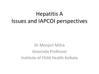 Hepatitis A  Issues and IAPCOI perspectives