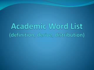 Academic Word List (definition, derive, distribution)