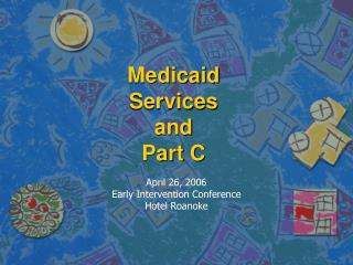 Medicaid Services  and  Part C