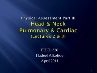 Physical Assessment Part III Head & Neck Pulmonary & Cardiac (Lectures 2 & 3)