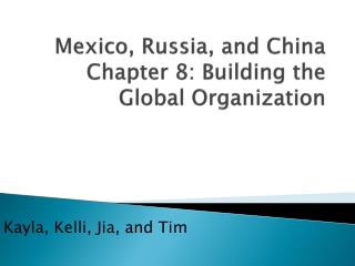 Mexico, Russia, and China Chapter 8: Building the Global Organization