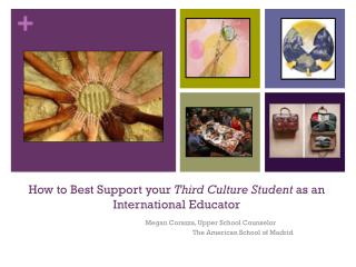 How to Best Support your  Third Culture Student  as an International Educator