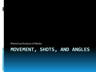 Movement, Shots, and Angles