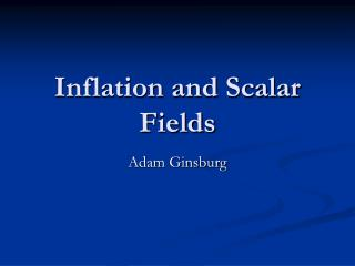 Inflation and Scalar Fields