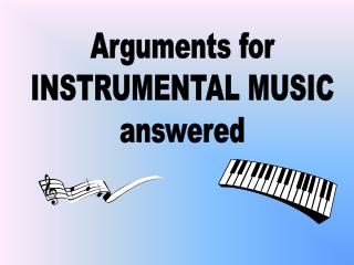 Arguments for INSTRUMENTAL MUSIC answered
