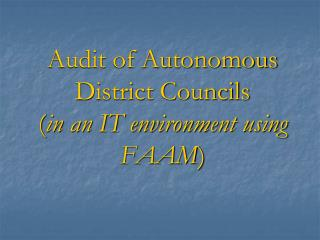 Audit of Autonomous District Councils  ( in an IT environment using FAAM )