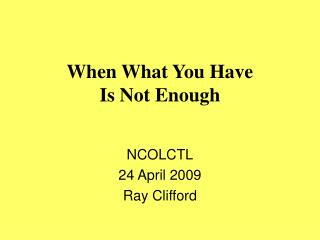 When What You Have Is Not Enough
