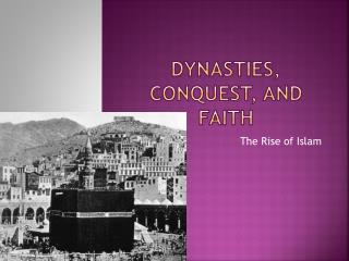 Dynasties, Conquest, and Faith