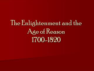 The Enlightenment and the Age of Reason 1700-1820