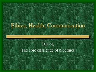 Ethics, Health, Communication