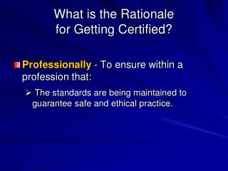 What is the Rationale for Getting Certified?