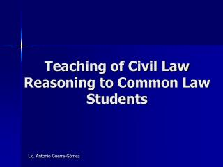 Teaching of Civil Law Reasoning to Common Law Students