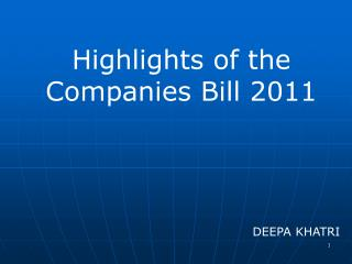 Highlights of the Companies Bill 2011 DEEPA KHATRI
