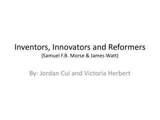 Inventors, Innovators and Reformers (Samuel F.B. Morse & James Watt)