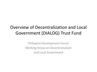 Overview of Decentralization and Local Government (DIALOG) Trust Fund