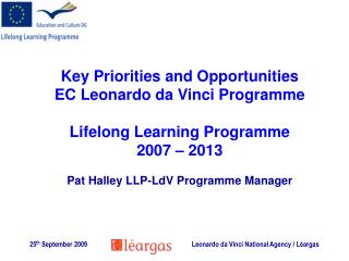 Key Priorities and Opportunities  EC Leonardo da Vinci Programme  Lifelong Learning Programme 2007   2013  Pat Halley LL
