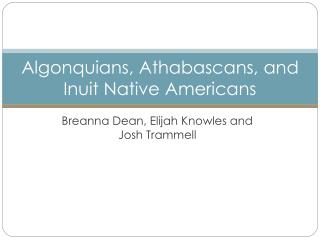 Algonquians, Athabascans, and Inuit Native Americans