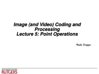 Image and Video Coding and Processing Lecture 5: Point Operations