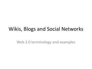 Wikis, Blogs and Social Networks