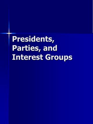 Presidents, Parties, and Interest Groups