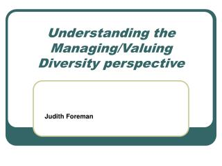 Understanding the Managing/Valuing  Diversity perspective