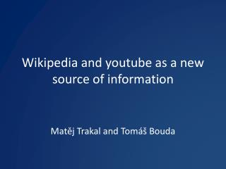Wikipedia and youtube as a new source of information