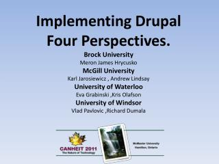 Implementing  Drupal  Four Perspectives. Brock University Meron  James  Hrycusko McGill University