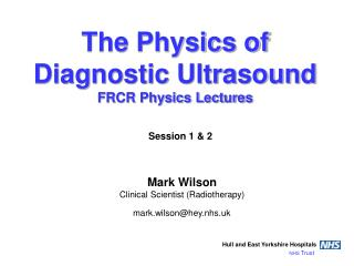 The Physics of Diagnostic Ultrasound FRCR Physics Lectures