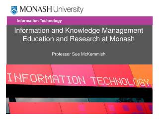 Information and Knowledge Management Education and Research at Monash Professor Sue McKemmish