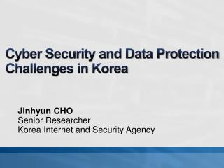 Cyber Security and Data Protection  Challenges in Korea