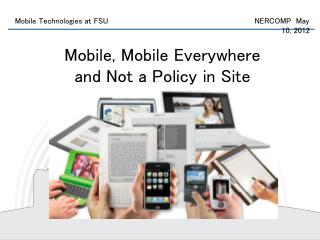 Mobile, Mobile Everywhere and Not a Policy in Site