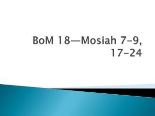 BoM 18—Mosiah 7-9, 17-24