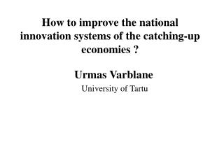 How to improve the national innovation systems of the catching-up economies ?