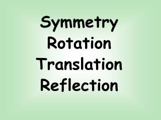Symmetry Rotation Translation Reflection