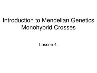 Introduction to Mendelian Genetics Monohybrid Crosses