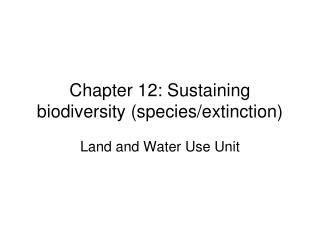 Chapter 12: Sustaining biodiversity (species/extinction)