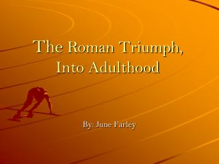 The  Roman Triumph, Into Adulthood