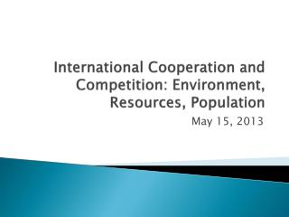 International Cooperation and Competition: Environment, Resources, Population
