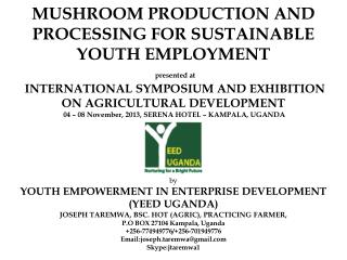 Background Youth Empowerment in Enterprise Development (YEED Uganda) is An agro-based company