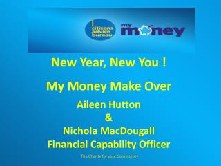 New Year, New You ! My Money Make Over Aileen Hutton & Nichola MacDougall