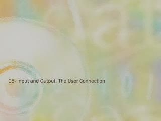 C5- Input and Output, The User Connection