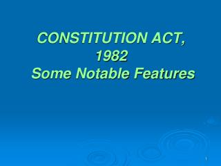 CONSTITUTION ACT, 1982  Some Notable Features