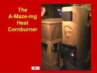 The A-Maze-ing Heat Cornburner